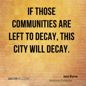 If those communities are left to decay, this city will decay.
