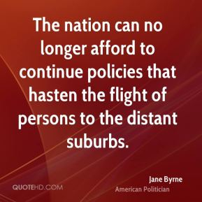 The nation can no longer afford to continue policies that hasten the flight of persons to the distant suburbs.