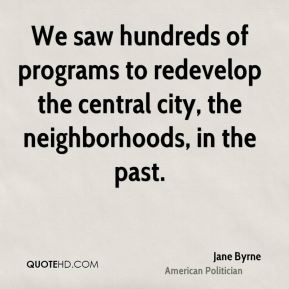 We saw hundreds of programs to redevelop the central city, the neighborhoods, in the past.