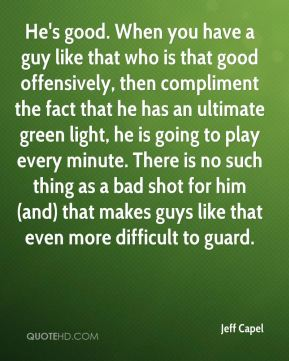 He's good. When you have a guy like that who is that good offensively, then compliment the fact that he has an ultimate green light, he is going to play every minute. There is no such thing as a bad shot for him (and) that makes guys like that even more difficult to guard.