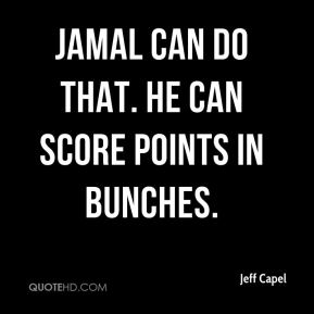 Jamal can do that. He can score points in bunches.