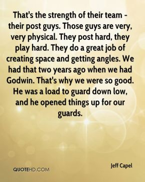 That's the strength of their team - their post guys. Those guys are very, very physical. They post hard, they play hard. They do a great job of creating space and getting angles. We had that two years ago when we had Godwin. That's why we were so good. He was a load to guard down low, and he opened things up for our guards.