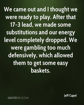We came out and I thought we were ready to play. After that 17-3 lead, we made some substitutions and our energy level completely dropped. We were gambling too much defensively, which allowed them to get some easy baskets.