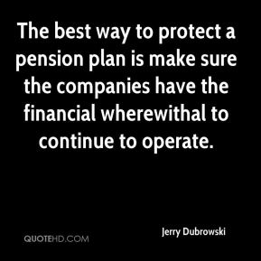 The best way to protect a pension plan is make sure the companies have the financial wherewithal to continue to operate.