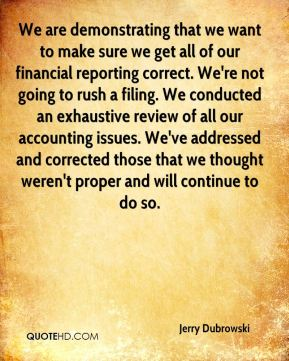 We are demonstrating that we want to make sure we get all of our financial reporting correct. We're not going to rush a filing. We conducted an exhaustive review of all our accounting issues. We've addressed and corrected those that we thought weren't proper and will continue to do so.