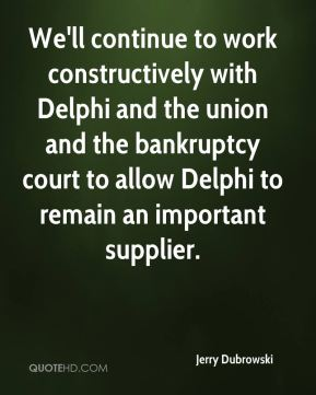 Jerry Dubrowski  - We'll continue to work constructively with Delphi and the union and the bankruptcy court to allow Delphi to remain an important supplier.