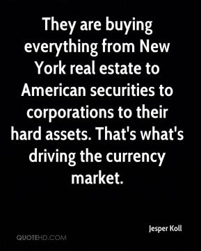 They are buying everything from New York real estate to American securities to corporations to their hard assets. That's what's driving the currency market.