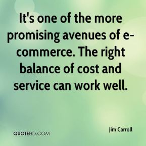 Jim Carroll  - It's one of the more promising avenues of e-commerce. The right balance of cost and service can work well.