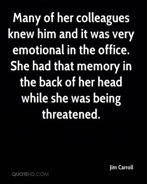 Jim Carroll  - Many of her colleagues knew him and it was very emotional in the office. She had that memory in the back of her head while she was being threatened.