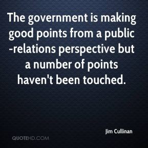 Jim Cullinan  - The government is making good points from a public-relations perspective but a number of points haven't been touched.