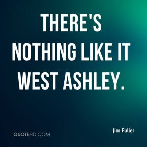 Jim Fuller  - There's nothing like it West Ashley.