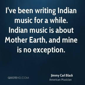 I've been writing Indian music for a while. Indian music is about Mother Earth, and mine is no exception.