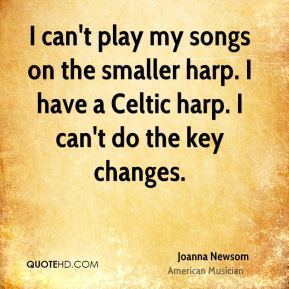 I can't play my songs on the smaller harp. I have a Celtic harp. I can't do the key changes.