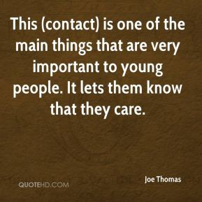 This (contact) is one of the main things that are very important to young people. It lets them know that they care.