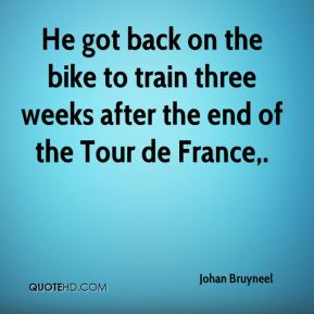 Johan Bruyneel  - He got back on the bike to train three weeks after the end of the Tour de France.