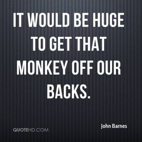 John Barnes  - It would be huge to get that monkey off our backs.