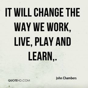 It will change the way we work, live, play and learn.