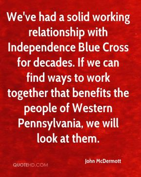 We've had a solid working relationship with Independence Blue Cross for decades. If we can find ways to work together that benefits the people of Western Pennsylvania, we will look at them.