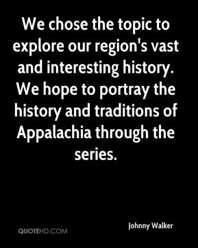 We chose the topic to explore our region's vast and interesting history. We hope to portray the history and traditions of Appalachia through the series.