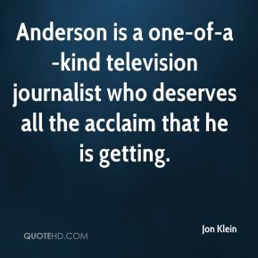 Anderson is a one-of-a-kind television journalist who deserves all the acclaim that he is getting.