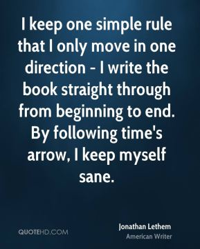 I keep one simple rule that I only move in one direction - I write the book straight through from beginning to end. By following time's arrow, I keep myself sane.