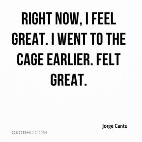Right now, I feel great. I went to the cage earlier. Felt great.