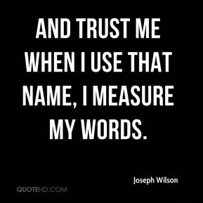 And trust me when I use that name, I measure my words.