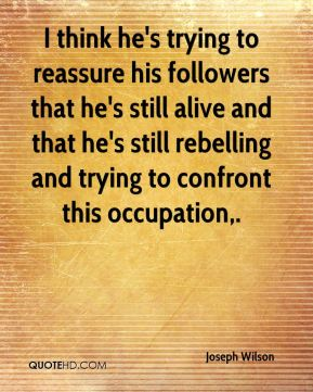 I think he's trying to reassure his followers that he's still alive and that he's still rebelling and trying to confront this occupation.