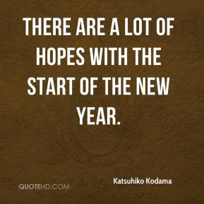 Katsuhiko Kodama  - There are a lot of hopes with the start of the new year.