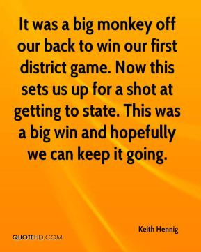 It was a big monkey off our back to win our first district game. Now this sets us up for a shot at getting to state. This was a big win and hopefully we can keep it going.