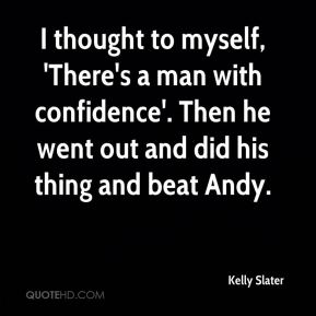 I thought to myself, 'There's a man with confidence'. Then he went out and did his thing and beat Andy.