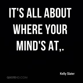 It's all about where your mind's at.