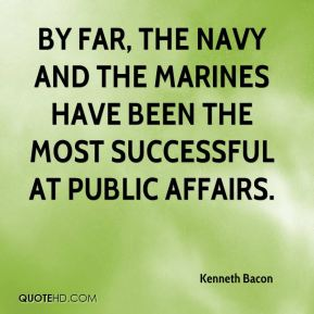 By far, the Navy and the Marines have been the most successful at public affairs.