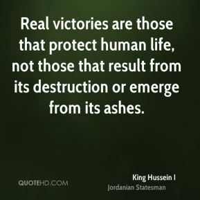 Real victories are those that protect human life, not those that result from its destruction or emerge from its ashes.