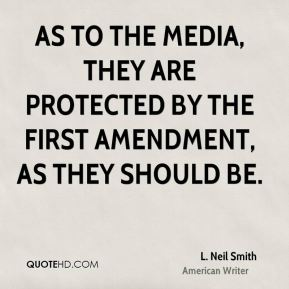 As to the media, they are protected by the First Amendment, as they should be.