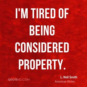 I'm tired of being considered property.
