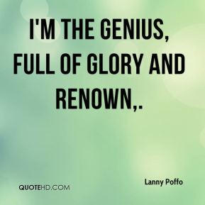 Lanny Poffo  - I'm The Genius, full of glory and renown.