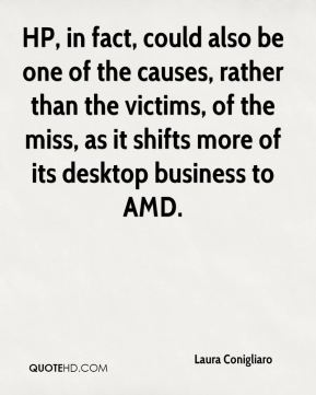 Laura Conigliaro  - HP, in fact, could also be one of the causes, rather than the victims, of the miss, as it shifts more of its desktop business to AMD.