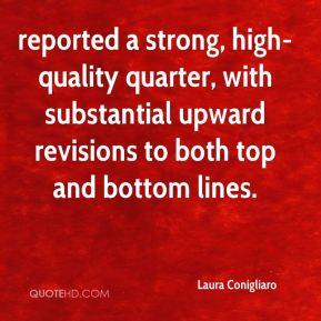 Laura Conigliaro  - reported a strong, high-quality quarter, with substantial upward revisions to both top and bottom lines.