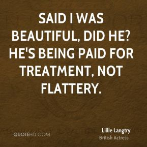 Lillie Langtry - Said I was beautiful, did he? He's being paid for treatment, not flattery.
