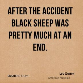 Lou Gramm - After the accident Black Sheep was pretty much at an end.