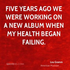 Five years ago we were working on a new album when my health began failing.