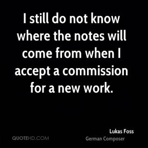 Lukas Foss - I still do not know where the notes will come from when I accept a commission for a new work.
