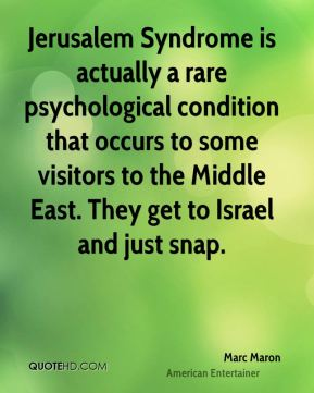 Marc Maron - Jerusalem Syndrome is actually a rare psychological condition that occurs to some visitors to the Middle East. They get to Israel and just snap.