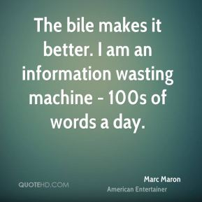 The bile makes it better. I am an information wasting machine - 100s of words a day.