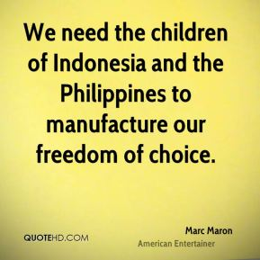 Marc Maron - We need the children of Indonesia and the Philippines to manufacture our freedom of choice.