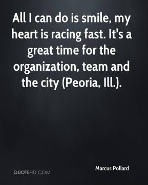 All I can do is smile, my heart is racing fast. It's a great time for the organization, team and the city (Peoria, Ill.).