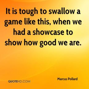 It is tough to swallow a game like this, when we had a showcase to show how good we are.