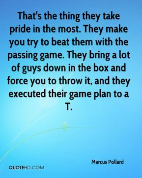 That's the thing they take pride in the most. They make you try to beat them with the passing game. They bring a lot of guys down in the box and force you to throw it, and they executed their game plan to a T.