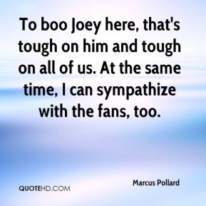 To boo Joey here, that's tough on him and tough on all of us. At the same time, I can sympathize with the fans, too.
